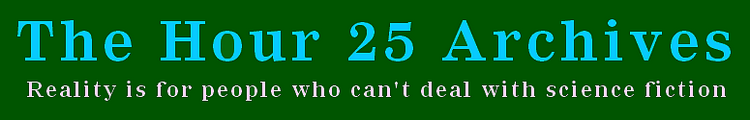 "Hour 25 Archive's banner, ""Reality is for people who can't deal with  Science Fiction."""